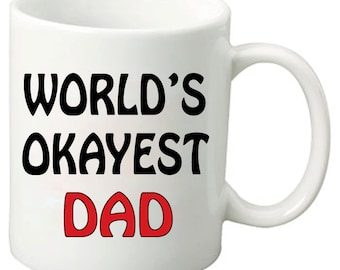 World's Okayest Dad - 11 Oz Funny Coffee Mugs - Best Father's Day Gift, Birthday Gifts, Any day Gift for your Dad