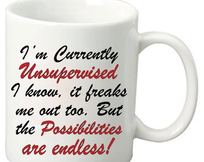 ON SALE I'm Currently Unsupervised I know, It Freaks Me Out Too. But The Possibilities Are Endless - 11 Oz Funny Coffee Mugs - Geeky Nerdy G