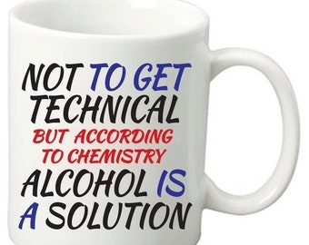 ON SALE According To Chemistry Alcohol Is A Solution - 11 Oz Funny Coffee Mugs - Best Geeky Nerdy Science Gifts for friends & family