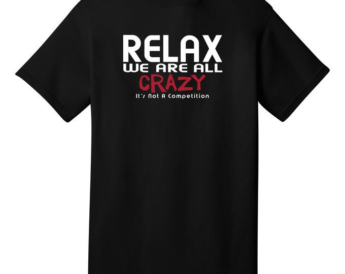 Relax We Are All Crazy It's Not A Competition Funny T-Shirt - Best gifts for Family, Friends & Colleagues. Birthday or Christmas Gifts!