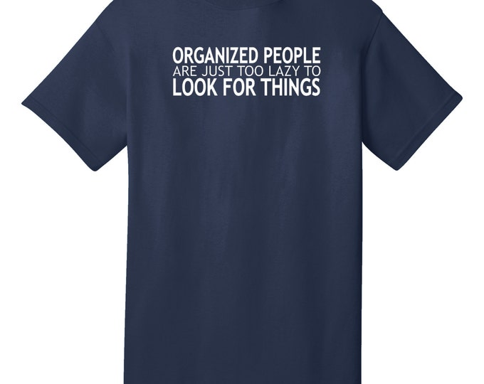 Organized People Are Just Too Lazy Funny T-Shirt - Best gifts for Teenagers, Family, Friends & Colleagues. Birthday or Christmas Gifts!