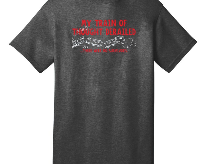 My Train Of Thought Derailed There Were No Survivors Funny T-Shirt - Best gifts for Family & Friends Any Time! Birthday or Christmas Gifts!