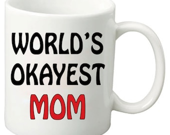World's Okayest Mom - 11Oz Coffee Mug - World's Best Mom, Perfect Mother's Day Gift, Birthday Gifts, Any day Gift for your Mom