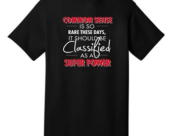 Common Sense Is So Rare These Days It Should Be Classified As A Super Power Funny T-Shirt - Best gifts for friends & family!