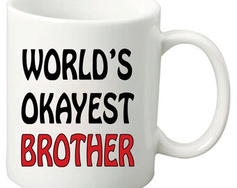 World's Okayest Brother - 11 Oz Funny Coffee Mugs - Best Birthday or Any day Gift for your Brother