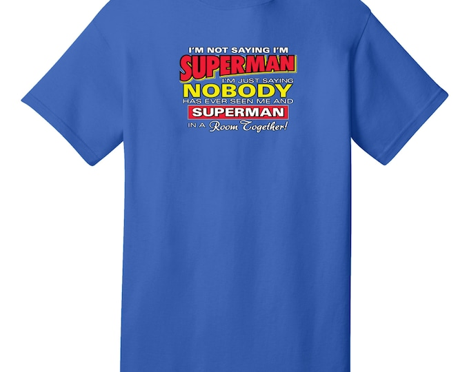I'm Not Saying I'm Superman Funny T-Shirt - Best gifts for Family, Friends & Colleagues. Birthday or Christmas Gifts!