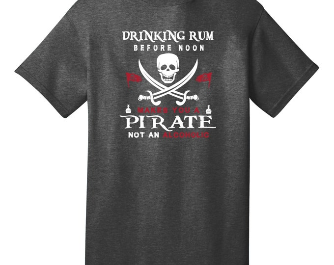Drinking Rum Before Noon Makes You A Pirate Funny T-Shirt - Best gifts for Family, Friends & Colleagues. Birthday or Christmas Gifts!