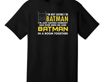 ON SALE I'm Not Saying I'm Batman Funny T-Shirt - Best gifts for Family, Friends & Colleagues. Birthday or Christmas Gifts!