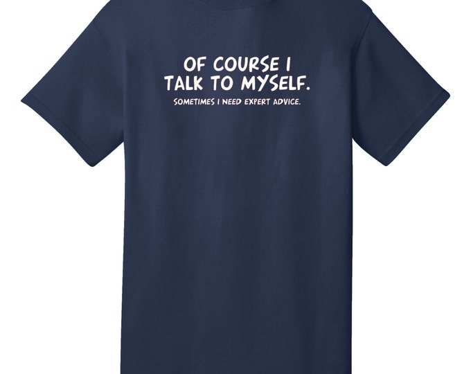 Ofcourse I Talk To Myself Funny T-Shirt - Best gifts for Family, Friends & Colleagues. Birthday or Christmas Gifts!