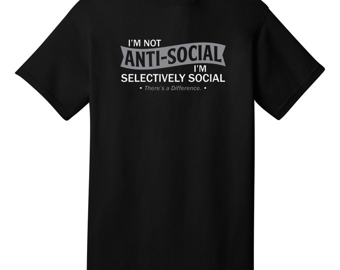 I'M Not Anti-Social I'M Selectively Social Funny T-Shirt - Best gifts for Family, Friends & Colleagues. Birthday or Christmas Gifts!