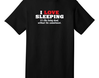 I Love Sleeping Funny T-Shirt - Best gifts for Family, Friends & Colleagues. Birthday or Christmas Gifts!