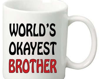ON SALE World's Okayest Brother - 11 Oz Funny Coffee Mugs - Best Birthday or Any day Gift for your Brother