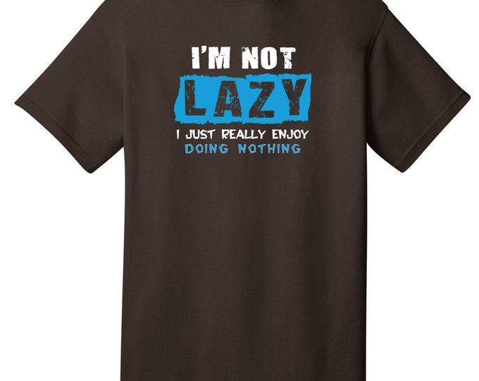 I'm Not Lazy I Just Really Enjoy Doing Nothing Funny T-Shirt - Best gifts for friends & family, Birthday or Any day!