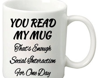 ON SALE You Read My Mug That's Enough Social Interaction For One Day - 11 Oz Funny Coffee Mugs - Anti-social coffee mug, selectively social