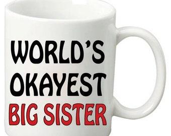ON SALE World's Okayest Big Sister - 11 Oz Funny Coffee Mugs
