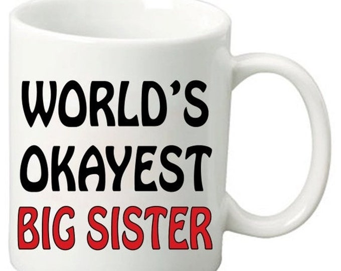 ON SALE World's Okayest Big Sister - 11 Oz Funny Coffee Mugs