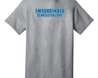I Am Good In Bed I Can Sleep All Day Funny T-Shirt - Best gifts for Dad, Mom, Siblings, Teenagers, Friends & Colleagues. Birthday or Any day