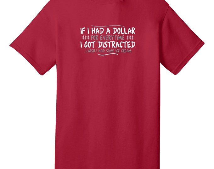 If I Had A Dollar For Everytime I Got Distracted Funny T-Shirt - Best gifts for Family, Friends & Colleagues. Birthday or Christmas Gifts!