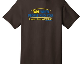 Fart When People Hug You Funny T-Shirt - Best gifts for Family, Friends & Colleagues. Birthday or Christmas Gifts!