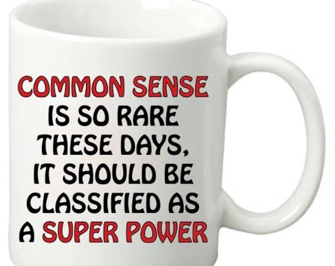 ON SALE Common Sense Is So Rare These Days It Should Be Classified As A Super Power - 11 Oz Funny Coffee Mugs - Best Gifts for friends & fam