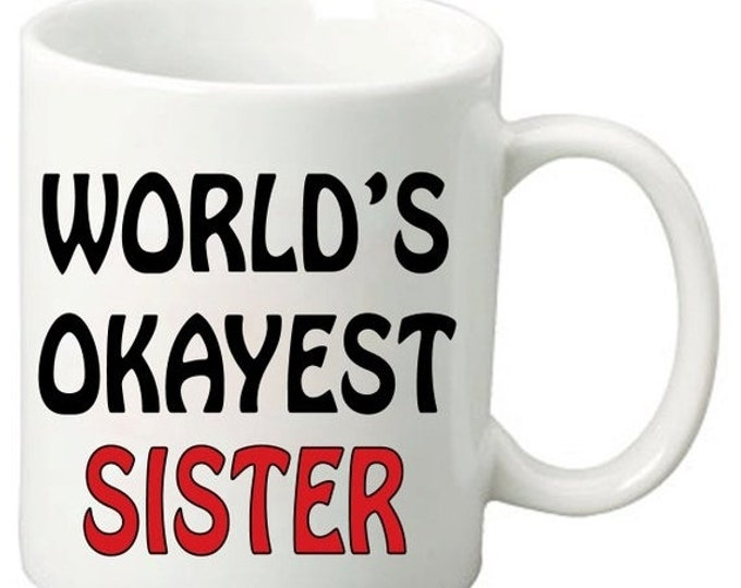 ON SALE World's Okayest Sister - 11 Oz Funny Coffee Mugs - Best Birthday or Valentines Day Gifts for Sisters and Friends