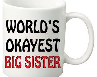 World's Okayest Big Sister - 11 Oz Funny Coffee Mugs
