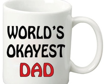 ON SALE World's Okayest Dad - 11 Oz Funny Coffee Mugs - Best Father's Day Gift, Birthday Gifts, Any day Gift for your Dad