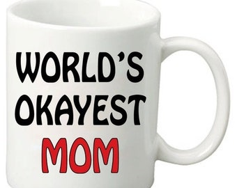ON SALE World's Okayest Mom - 11Oz Coffee Mug - World's Best Mom, Perfect Mother's Day Gift, Birthday Gifts, Any day Gift for your Mom