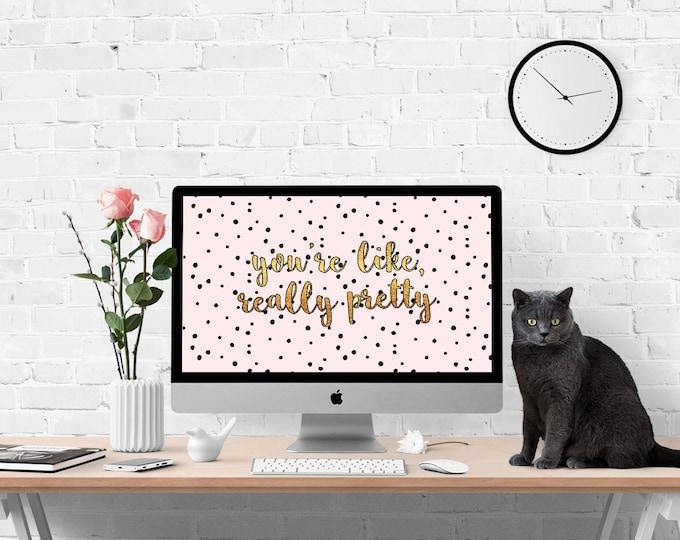 Digital Instant Download - Desktop Wallpaper - You're Like Really Pretty - Pink Black Polka Dots Gold - Computer Laptop Background