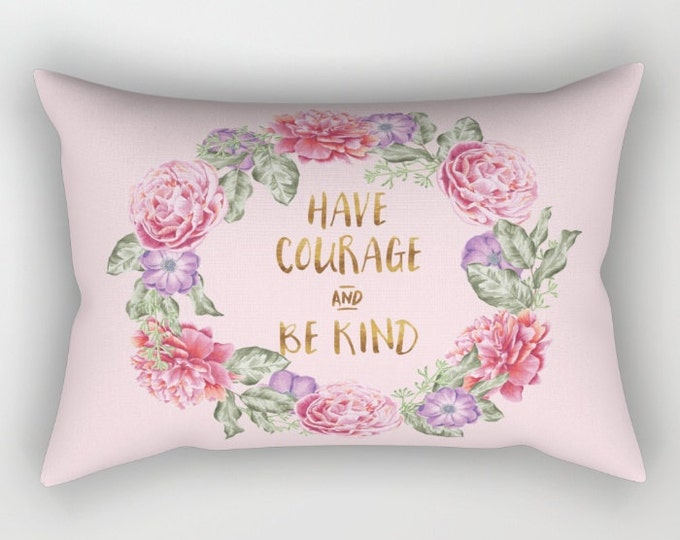 Lumbar Throw Pillow - Have Courage and Be Kind - Floral Wreath - Blush Pink Gold - Rectangle Cover and Insert - 17x12 20x14 25.5x18 28x20
