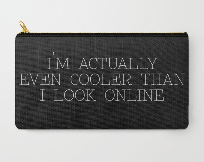 Zipper Pouch - I'm Actually Even Cooler Than I Look Online - Black White - 2 Sizes Available