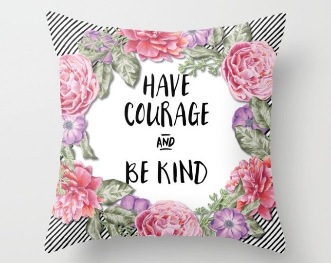 Throw Pillow - Have Courage and Be Kind - Stripes Floral Wreath - Black White Pink - Square Cover with Insert - 16x16 18x18 20x20 24x24