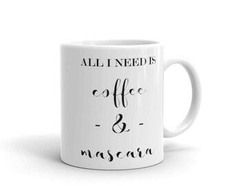 All I Need is Coffee & Mascara - Black and White - Graphic Print Ceramic Mug - 11oz or 15oz - Image on Both Sides