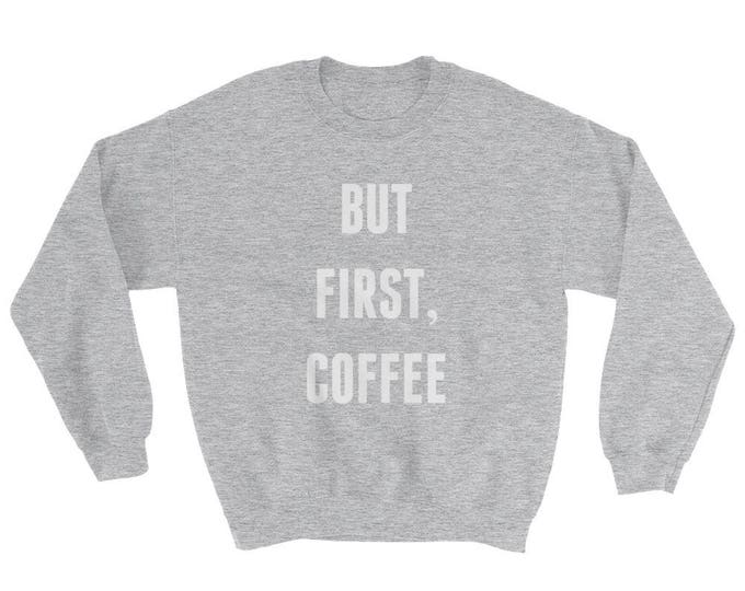 But First Coffee Graphic Print Sweatshirt - White Ink - Gildan 18000 Heavy Blend Crewneck Unisex - S to 2XL