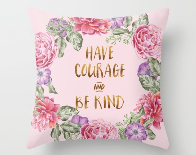 Throw Pillow - Have Courage and Be Kind - Floral Wreath - Blush Pink Gold - Square Cover with Insert - 16x16 18x18 20x20 24x24
