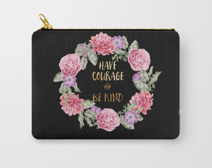 Zipper Pouch - Have Courage and Be Kind - Floral Wreath - Black Pink Gold - 3 Sizes Available