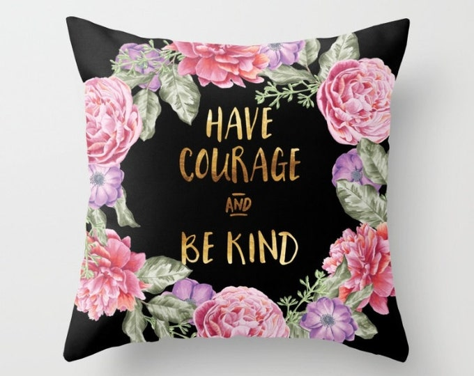 Throw Pillow - Have Courage and Be Kind - Floral Wreath - Black Pink Gold - Square Cover with Insert - 16x16 18x18 20x20 24x24