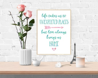 Digital Art Print - Life Takes Us Unexpected Places But Love Always Brings Us Home- Watercolor - Instant Download, Printable Art, Wall Decor