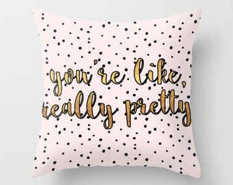 Throw Pillow - You're Like Really Pretty - Pink Black Polka Dots Gold - Square Cover with Insert - 16x16 18x18 20x20 24x24