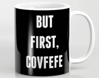 Ceramic Mug - But First, Covfefe - Black and White - 11oz or 15oz - Coffee Donald Trump Political Humor Satire Twitter Funny 2017