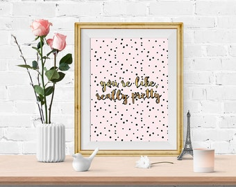Digital Art Print - You're Like Really Pretty - Pink Black Polka Dots Gold - Instant Download, Printable Art, Wall Decor
