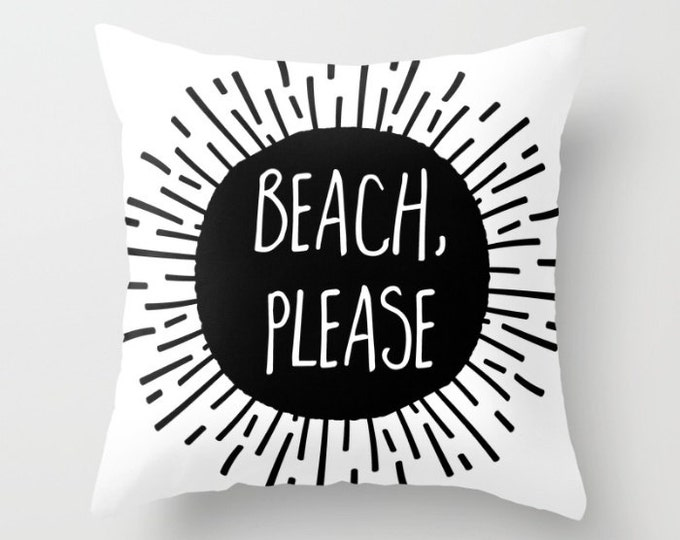 Throw Pillow - Beach Please Sunburst - Black and White - Square Cover with Insert - 16x16 18x18 20x20 24x24