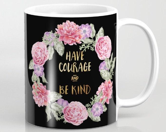 Ceramic Mug - Have Courage and Be Kind - Floral Wreath - Black Pink Gold - 11oz or 15oz