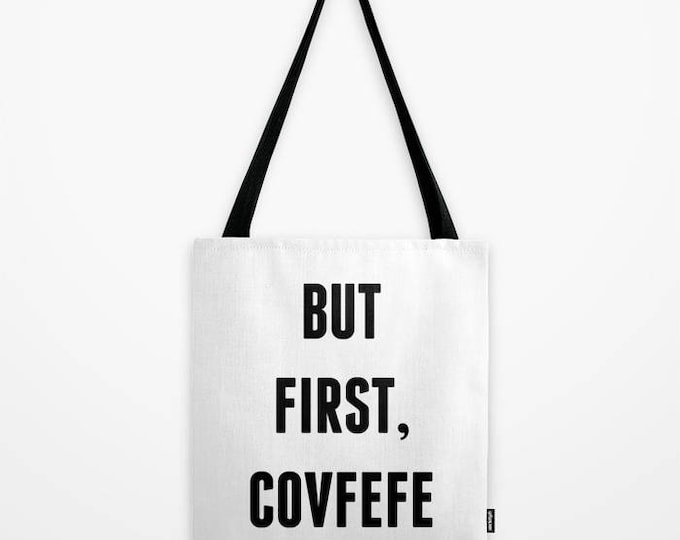 Canvas Tote Bag - But First, Covfefe - Black & White - 3 Sizes Available - Beach Gym Grocery Weekend - Coffee Donald Trump Political Satire