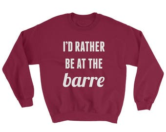 I'd Rather Be at the Barre Graphic Print Sweatshirt - White Ink - Gildan 18000 Heavy Blend Crewneck Unisex - S to 2XL