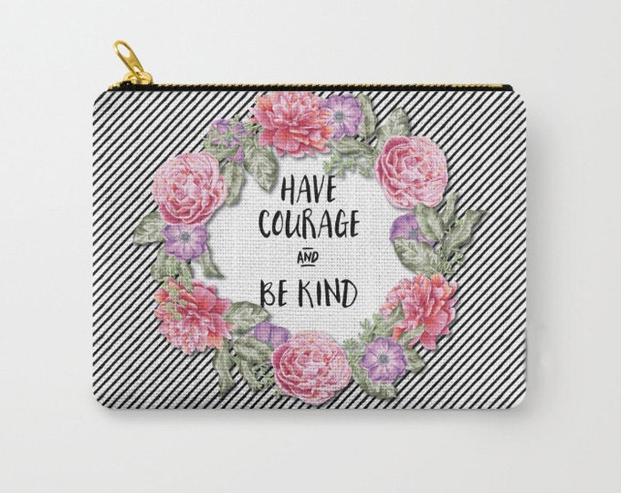 Zipper Pouch - Have Courage and Be Kind - Stripes Floral Wreath - Black White Pink - 3 Sizes Available