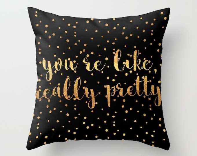 Throw Pillow - You're Like Really Pretty - Black Gold Polka Dots - Square Cover with Insert - 16x16 18x18 20x20 24x24