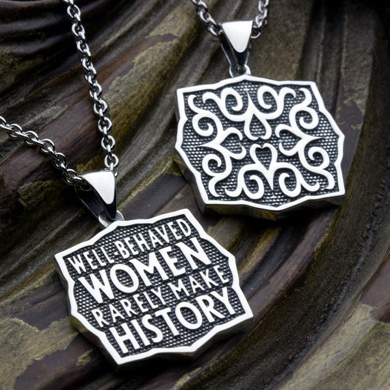 Well Behaved Women Rarely Make History Two Sided Reversible Sterling Silver Necklace Pendant