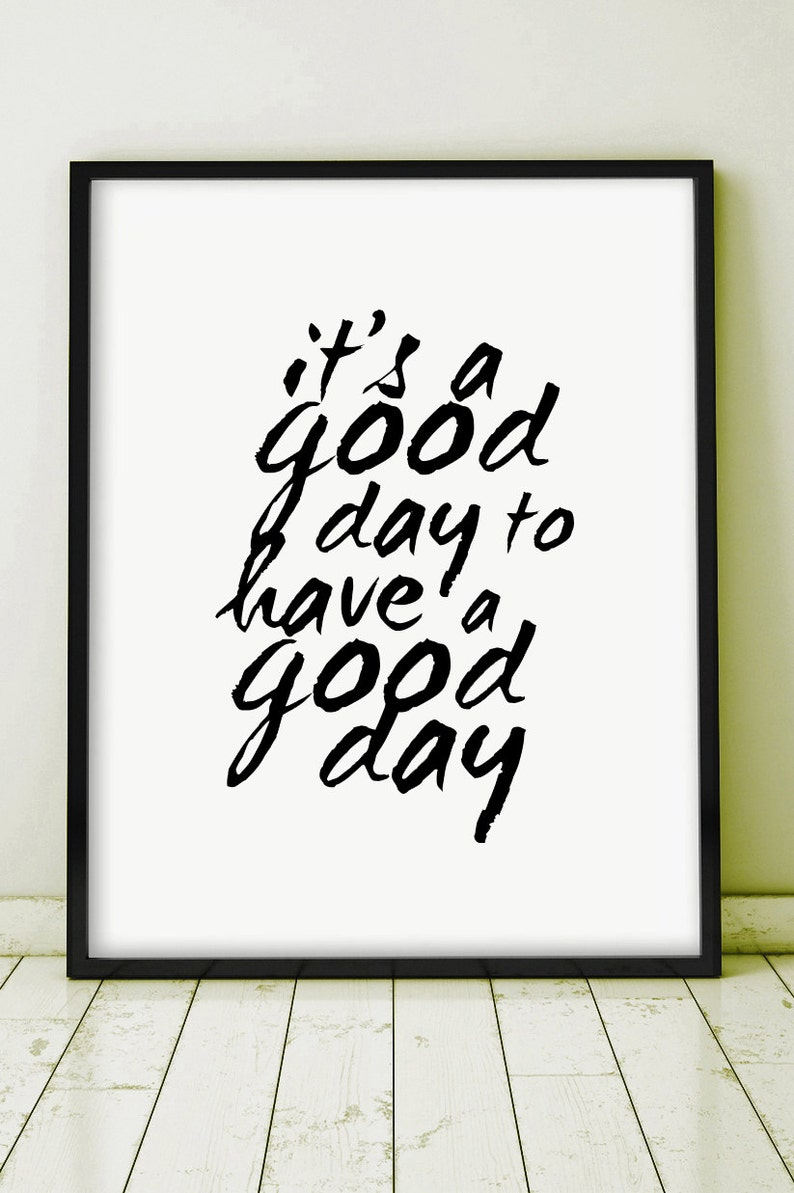Its A Good Day To Have A Good Day Printable Quote Poster Etsy
