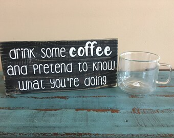 Drink Some Coffee and Pretend to Know What You're Doing Rustic Wood Sign, Coffee Lover Sign, Coffee House Decor, Funny Coffee Sign